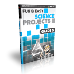 Fun and Easy Science Projects Grade 5