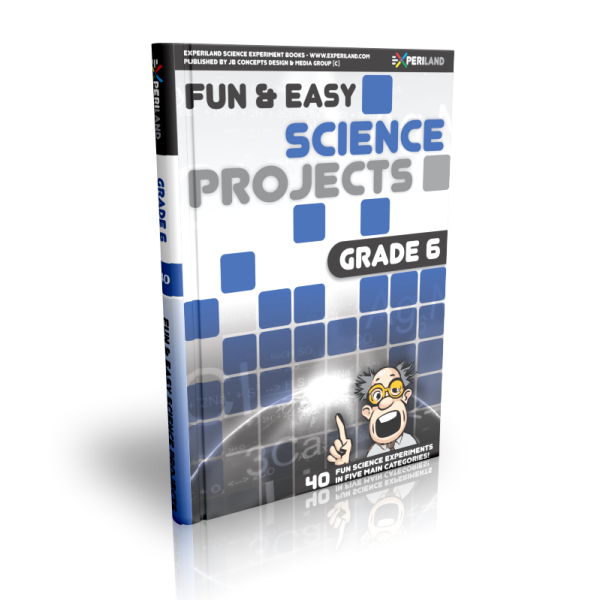 Fun and Easy Science Projects Grade 6